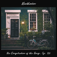 Ludwig van Beethoven - The Consecration of the House, Op. 124