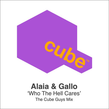 Alaia & Gallo - Who The Hell Cares (The Cube Guys Mix [Explicit])