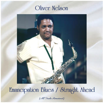 Oliver Nelson - Emancipation Blues / Straight Ahead (All Tracks Remastered)