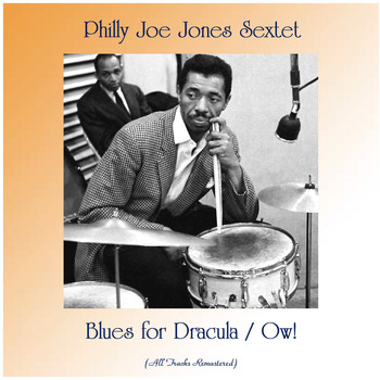Philly Joe Jones Sextet - Blues for Dracula / Ow! (All Tracks Remastered)