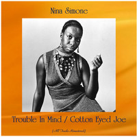 Nina Simone - Trouble In Mind / Cotton Eyed Joe (All Tracks Remastered)