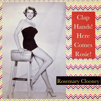 Rosemary Clooney - Clap Hands! Here Comes Rosie!