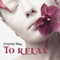 Healing Yoga Meditation Music Consort - Oriental Way to Relax: Meditation Music to Achieve Inner Harmony, Balance and Peace