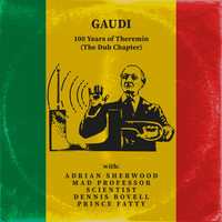 Gaudi - 100 Years of Theremin (The Dub Chapter)