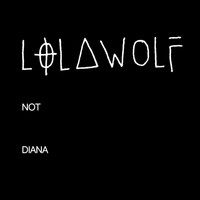 Lolawolf - Not Diana (Explicit)