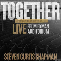 Steven Curtis Chapman - Together (We'll Get Through This) (Live from Ryman Auditorium)