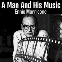 Ennio Morricone - A Man and His Music (Ennio Morricone)