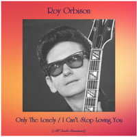 Roy Orbison - Only The Lonely / I Can't Stop Loving You (All Tracks Remastered)