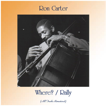 Ron Carter - Where? / Rally (All Tracks Remastered)