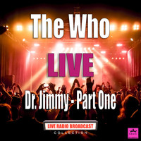 The Who - Dr. Jimmy - Part One (Live)