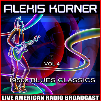Alexis Korner - 1950s Blues Classics, Vol.  4