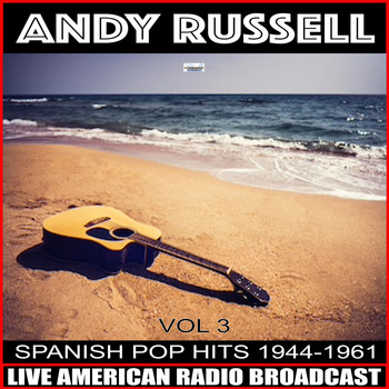 Andy Russell - Spanish Pop Hits 1944-1961, Vol. 3