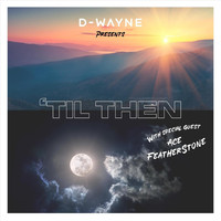 D-Wayne - Til Then (feat. Ace Featherstone)