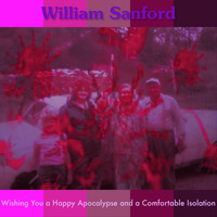 William Sanford - Wishing You a Happy Apocalypse and a Comfortable Isolation