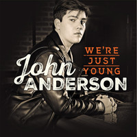 John Anderson - We're Just Young