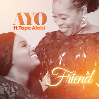 Ayo - A Friend (feat. Tope Alabi)