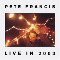 Pete Francis - Live in 2003
