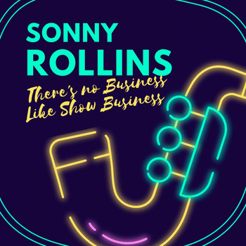 Sonny Rollins - There's No Business Like Show Business