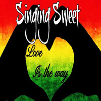 Singing Sweet - Love Is The Way