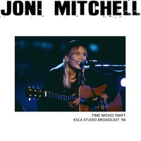 Joni Mitchell - Time Moves Swift (LIVE KSCA Studio Broadcast '94 (Remastered))