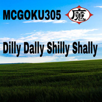 Mcgoku305 - Dilly Dally Shilly Shally