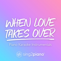 Sing2Piano - When Love Takes Over (Piano Karaoke Instrumentals)