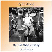 Spike Jones - My Old Flame / Tammy (All Tracks Remastered)