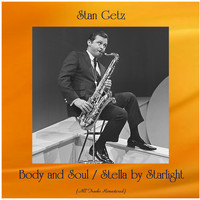 Stan Getz - Body and Soul / Stella by Starlight (All Tracks Remastered)
