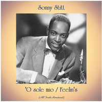 Sonny Stitt - 'O sole mio / Feelin's (All Tracks Remastered)