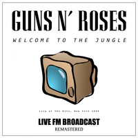Guns N' Roses - Welcome to the Jungle (Live Fm Broadcast Remastered [Explicit])