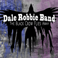 Dale Robbie Band - The Black Crow Flies Away (Explicit)