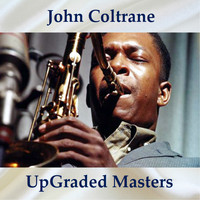 John Coltrane - UpGraded Masters (All Tracks Remastered)