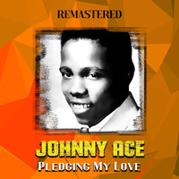 Johnny Ace - Pledging My Love (Remastered)