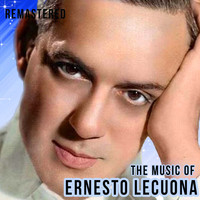 Ernesto Lecuona - The Music of Ernesto Lecuona (Remastered)