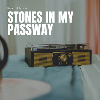 Robert Johnson - Stones in My Passway