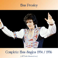 Elvis Presley - Complete Elvis Singles 1954 / 1956 (All Tracks Remastered 2020)