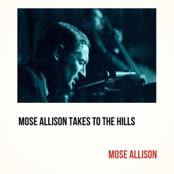 Mose Allison - Mose Allison Takes to the Hills