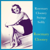 Rosemary Clooney - Rosemary Clooney Swings Softly
