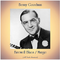 Benny Goodman - Farewell Blues / Margie (All Tracks Remastered)