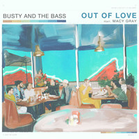 Busty and the Bass - Out Of Love