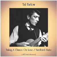 Tal Farlow - Taking A Chance On Love / Yardbird Suite (Remastered 2020)