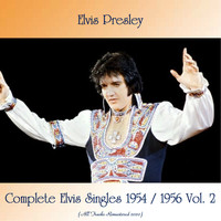 Elvis Presley - Complete Elvis Singles 1954 / 1956 Vol. 2 (All Tracks Remastered 2020)