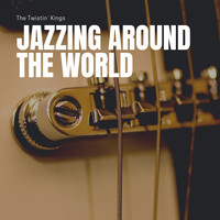 The Twistin' Kings - Jazzing around the World