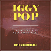 Iggy Pop - Live at the Ritz, New York 1986 (Live FM Broadcast remastered [Explicit])