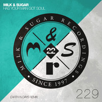Milk & Sugar - Has Your Man Got Soul (Earth n Days Remix)