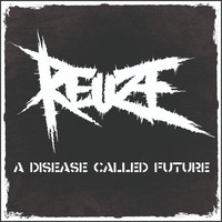REUZE - A Disease Called Future (Explicit)