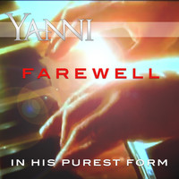 Yanni - Farewell – in His Purest Form