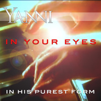 Yanni - In Your Eyes – in His Purest Form