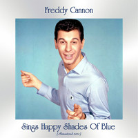 Freddy Cannon - Sings Happy Shades Of Blue (Remastered 2020)