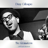 Dizzy Gillespie - The Remasters (All Tracks Remastered)